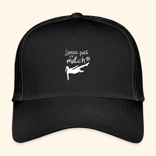 Foot féminin - J'peux pas y'a match - footballeuse - Trucker Cap