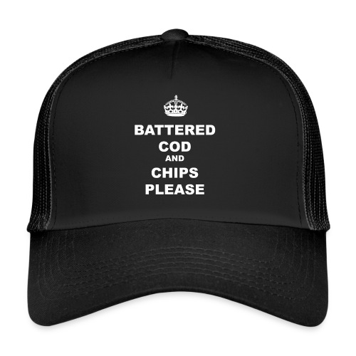BATTERED COD AND CHIPS PLEASE - Trucker Cap