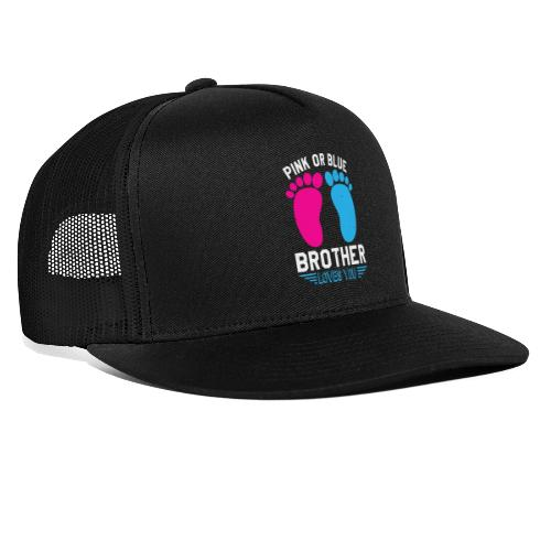 Pink or blue brother loves you - Trucker Cap