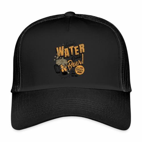 Save Water Drink Beer Trinke Wasser statt Bier - Trucker Cap