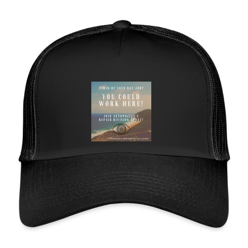 Automnicon. Are you tired of your day job? - Trucker Cap
