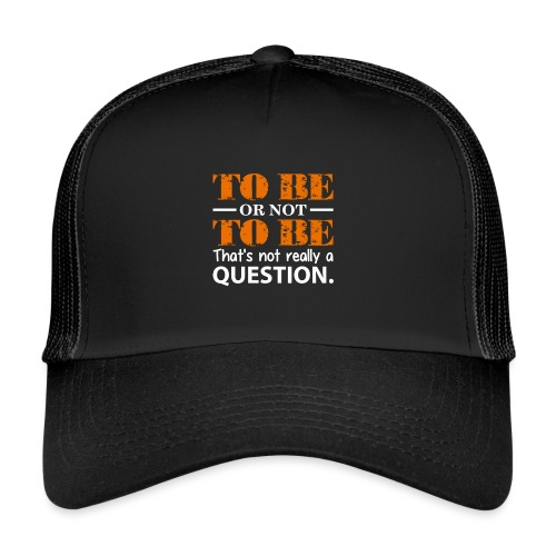 To be or not to be - Trucker Cap
