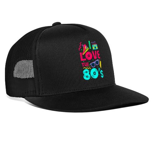 I love the 80s - cool and crazy - Trucker Cap