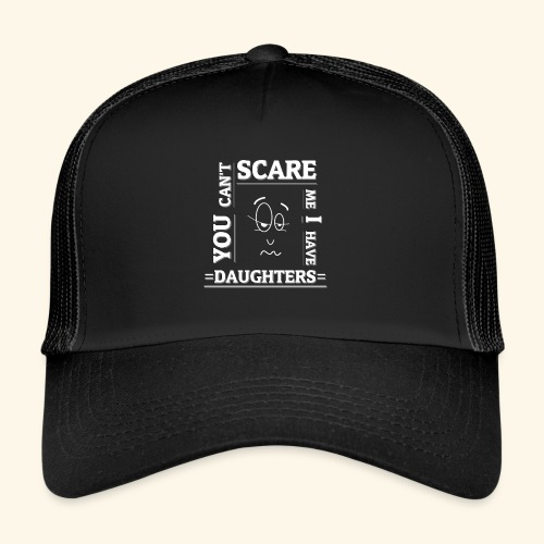 You can't scare me I have Daughters - Trucker Cap