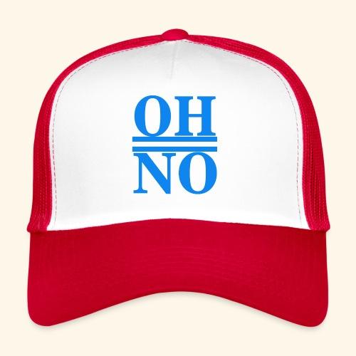 Oh no - Trucker Cap