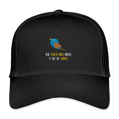 The early bird needs a lot of COFFEE v1 - Trucker Cap