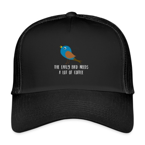 The early bird needs a lot of COFFEE v2 - Trucker Cap