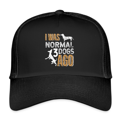 I WAS NORMAL 3 DOGS AGO - Trucker Cap