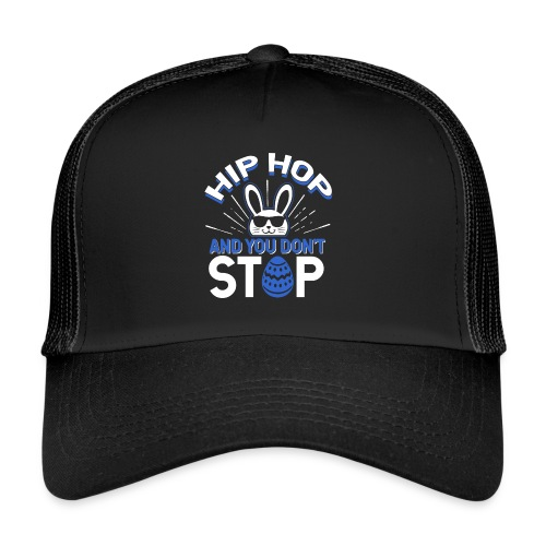 Hip Hop and You Don t Stop - Ostern - Trucker Cap