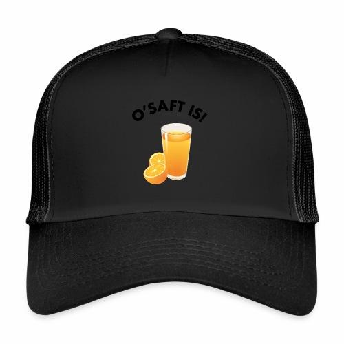 O'Saft is! - Trucker Cap