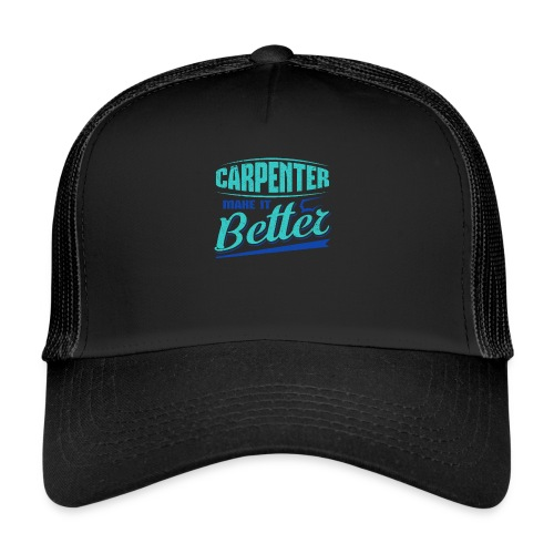 Carpenter Gift Carpenter Make it Better - Trucker Cap