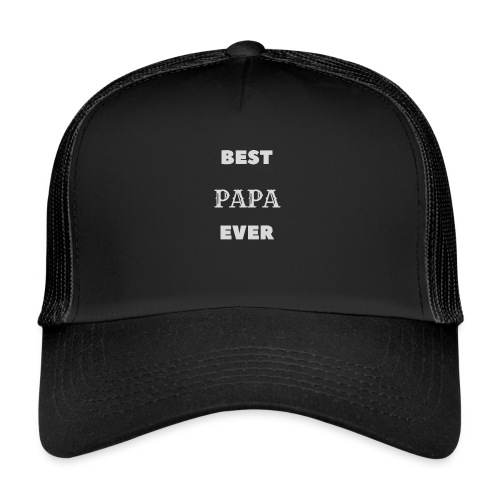 Best Papa Ever - Trucker Cap