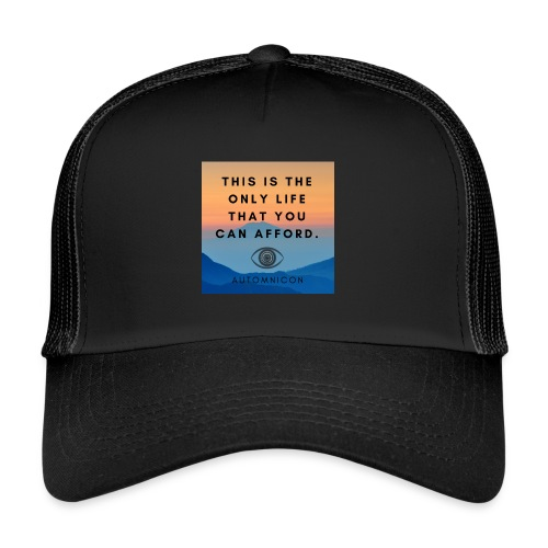 This is the only life that you can afford. - Trucker Cap