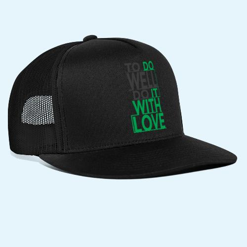 TO DO WELL DO IT WITH LOVE - Gorra de camionero