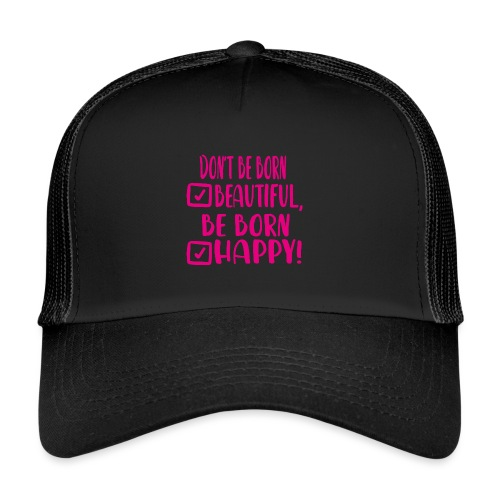 Don t be born beautiful be born happy Pink - Trucker Cap