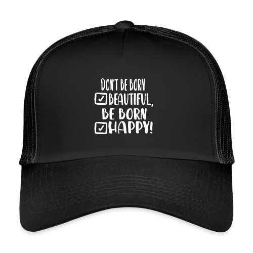 Don t be born beautiful be born happy White - Trucker Cap