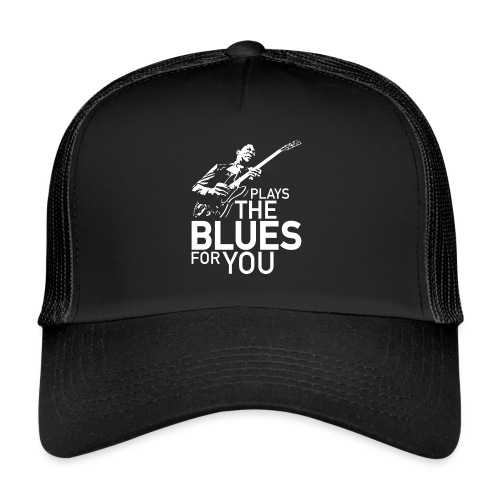 Plays the blues for you - Trucker Cap
