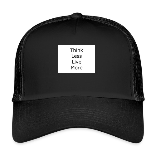 think less live more - Trucker Cap