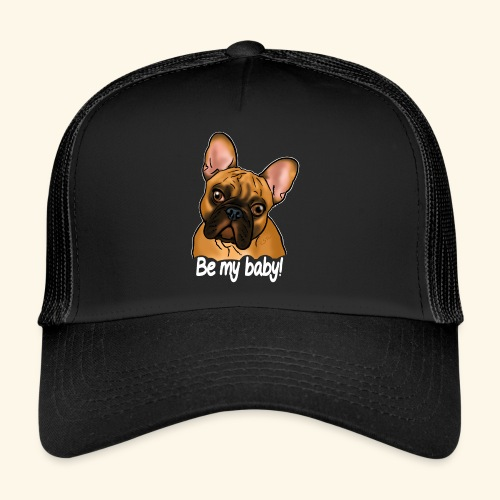 Chien bouledogue Be my baby! (texte blanc) - Trucker Cap