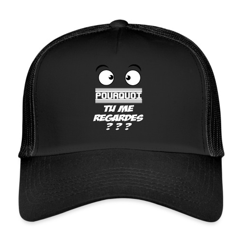 Pourquoi tu me regardes ? - Trucker Cap