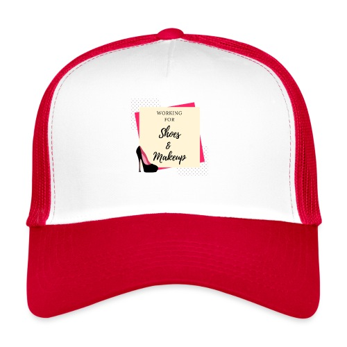 Working for shoes and makeup - Trucker Cap