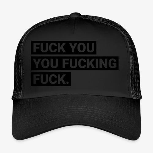Fuck you you fucking fuck - Trucker Cap