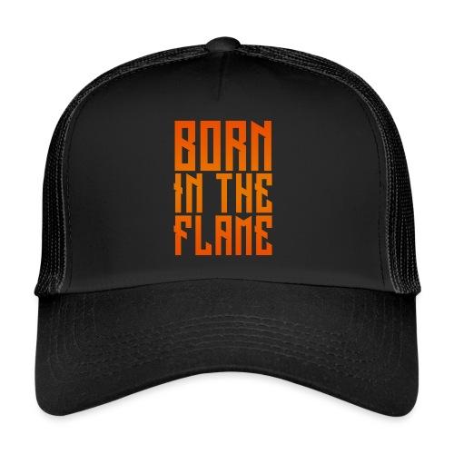 maglietta_born_in_the_flame - Trucker Cap