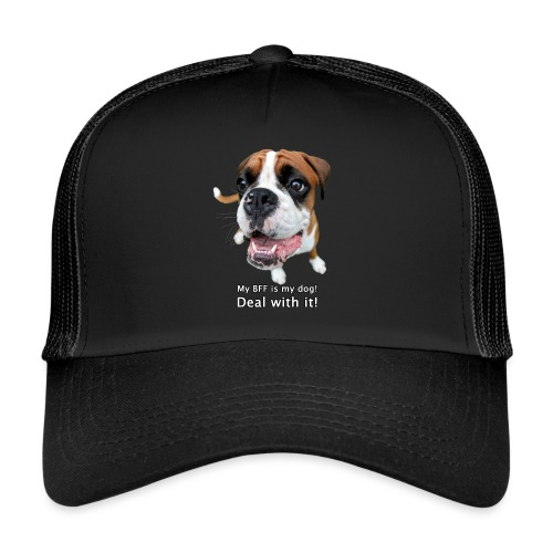 My BFF is my dog deal with it - Trucker Cap