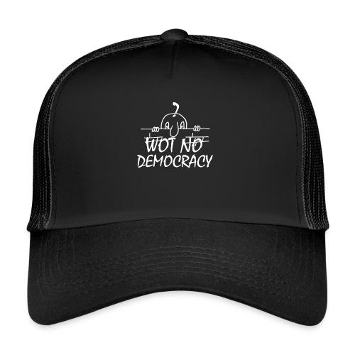 WOT NO DEMOCRACY - Trucker Cap