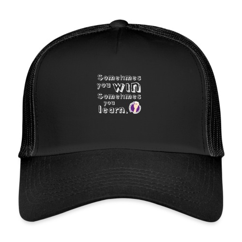 Some times you win, sometimes you learn - Trucker Cap
