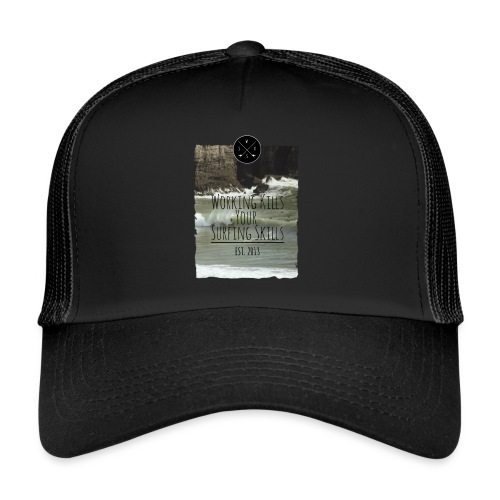 Working kills your surfing skills - Trucker Cap