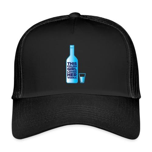 Girl loves Vodka - Trucker Cap