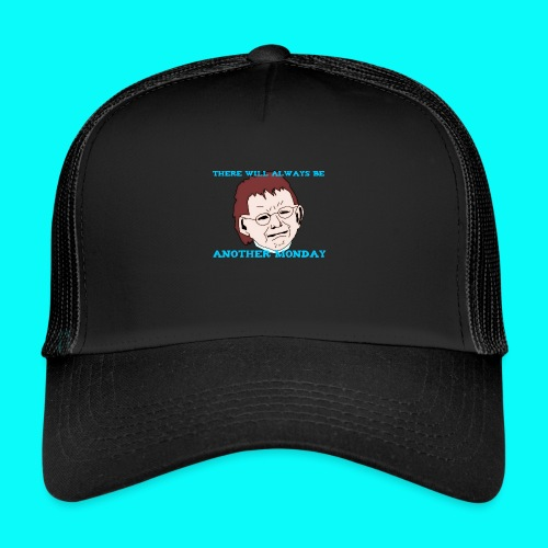 THERE WILL ALWAYS BE ANOTHER MONDAY T-SHIRT DAM - Trucker Cap