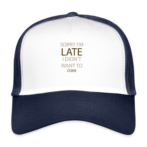 Sorry im late - Trucker Cap