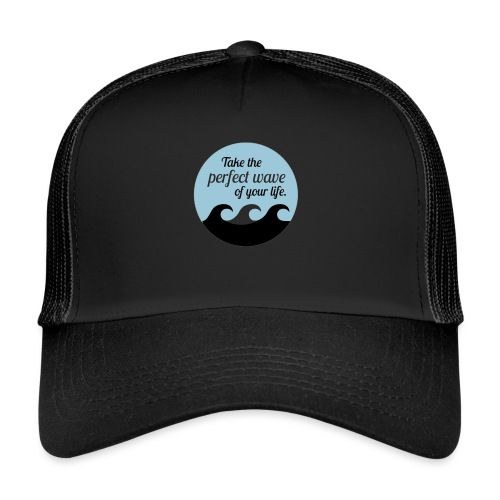 Take the perfect wave of your life - Trucker Cap