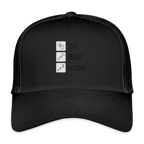 tap snap or nap - Trucker Cap