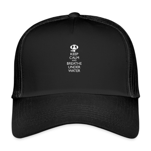 Keep calm and breath under water - Trucker Cap
