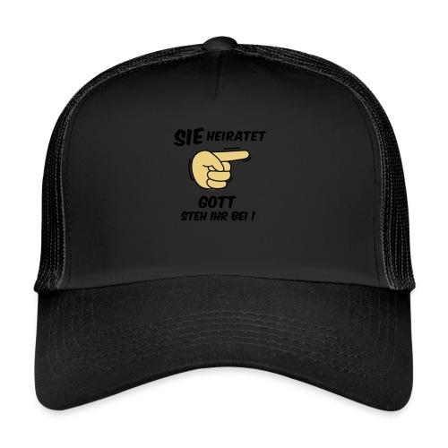 Sie heiratet Gott steh ihr bei! - JGA T-Shirt - Trucker Cap