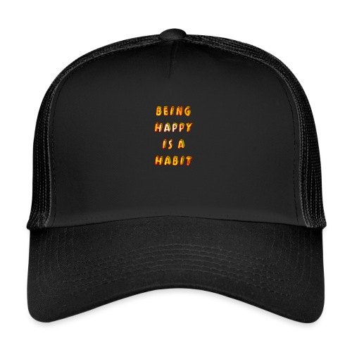 being happy is a habit - Trucker Cap