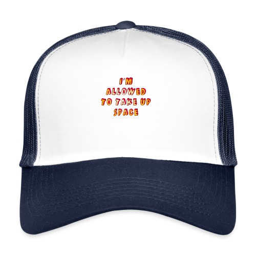 I m allowed to take up space - Trucker Cap