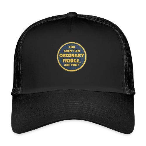 You aren't an Ordinary Fridge, are you? - Trucker Cap