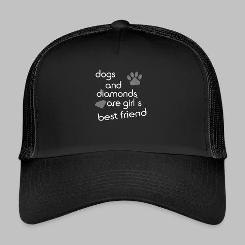 dogs and diamonds are girls best friend - Trucker Cap