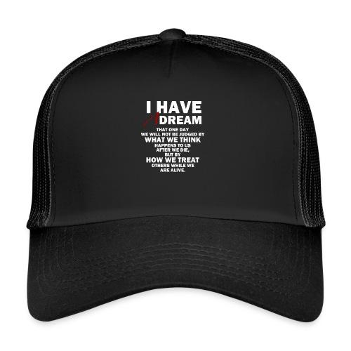 I HAVE A DREAM - Trucker Cap