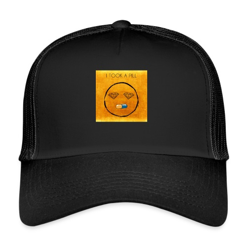 I TOOK A PILL - Trucker Cap