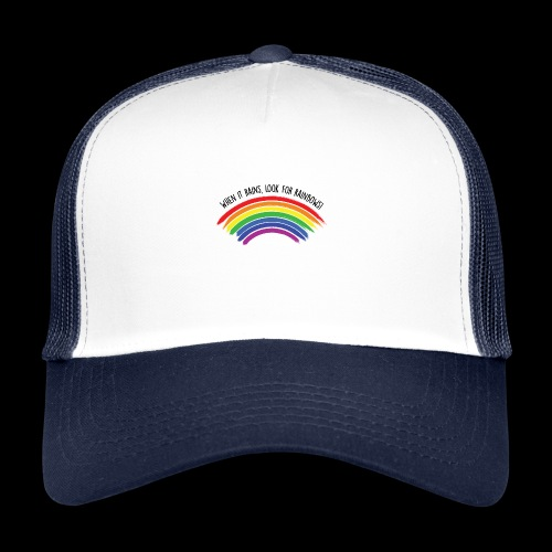 When it rains, look for rainbows! - Colorful Desig - Trucker Cap