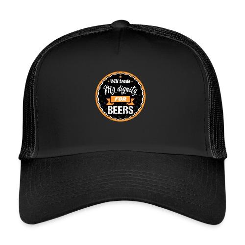 Trade my dignity for beer - Trucker Cap