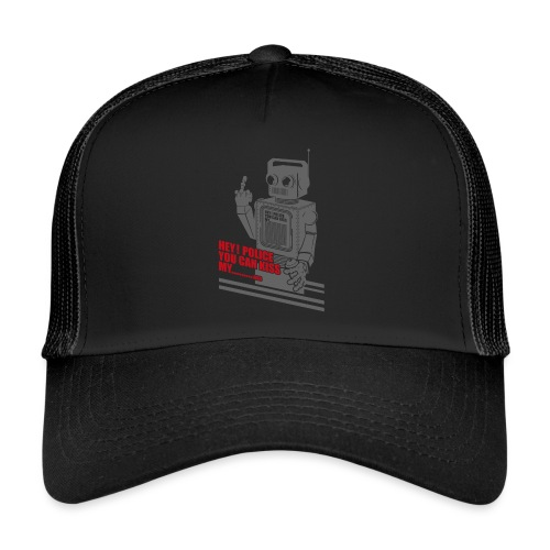 √ Hey Police You Can... - Trucker Cap