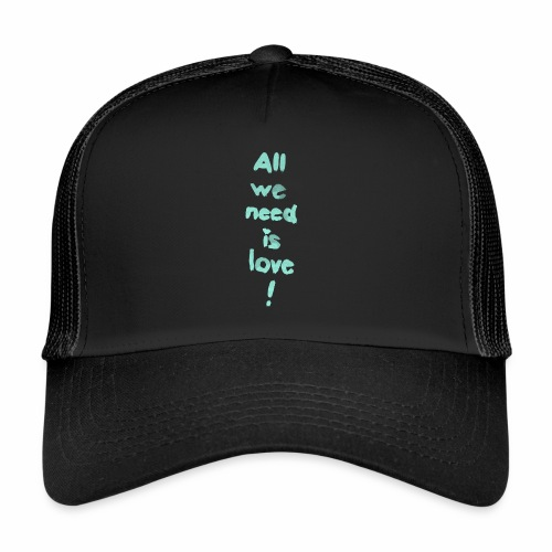 All we need is love! (türkis) - Trucker Cap
