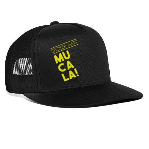 SPOILER ALERT: MUCALA! - Trucker Cap