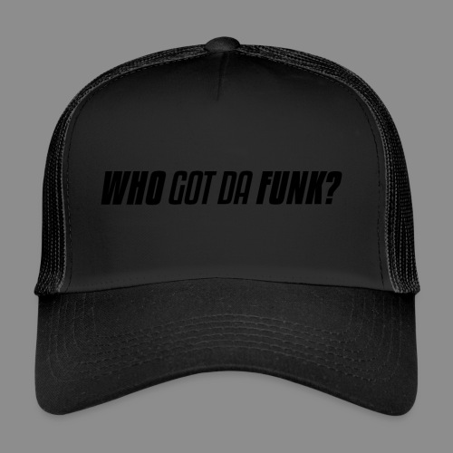 Who got da Funk ?! - Trucker Cap